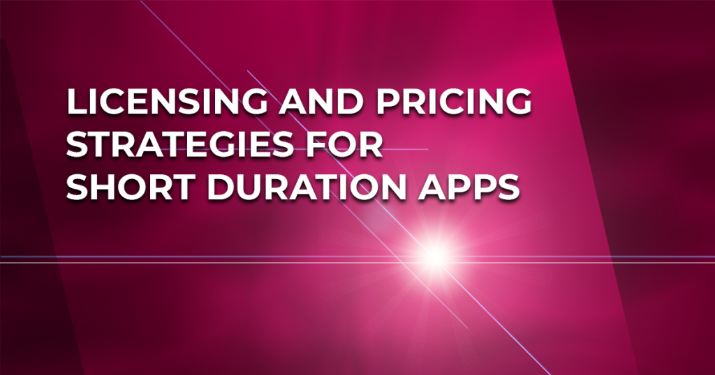 Licensing and pricing strategies for short duration apps