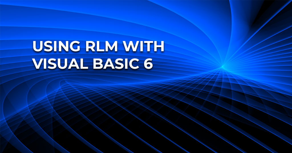 Using RLM with Visual Basic 6-Abstract Technology Background